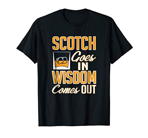 Funny Scotch Whiskey Wisdom Comes Out T-Shirt