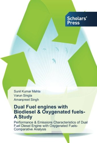 Read Online Dual Fuel engines with Biodiesel & Oxygenated fuels-A Study: Performance & Emissions Characteristics of Dual Fuel Diesel Engine with Oxygenated Fuels-Comparative Analysis pdf