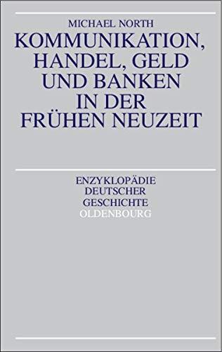 Kommunikation, Handel, Geld und Banken in der Frühen Neuzeit Taschenbuch – 5. April 2000 Michael North De Gruyter Oldenbourg 3486564773 Geschichte / Neuzeit