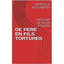 DE PERE EN FILS TORTURES: L'HISTOIRE DE NOURI ETHAWRI (French Edition)