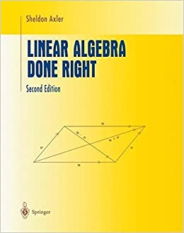 Linear Algebra Done Right (Undergraduate Texts in Mathematics) 9780387945958 Higher Education Textbooks at amazon