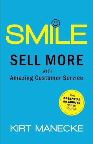 Smile: Sell More with Amazing Customer Service. The Essential 60-Minute Crash Course by Manecke, Kirt (November 29, 2012) Paperback