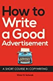 How to Write a Good Advertisement, Victor O. Schwab, 162654963X