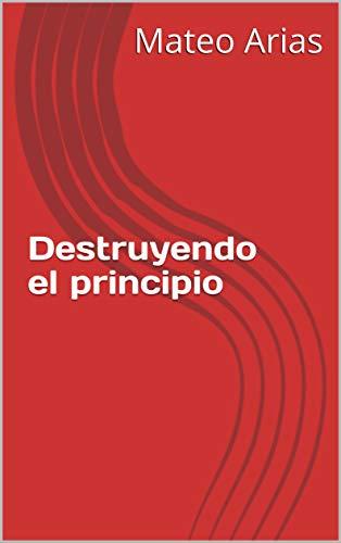 Amazon.com: Destruyendo el principio (Spanish Edition) eBook: Mateo ...