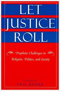 Let Justice Roll: Prophetic Challenges in Religion, Politics, and Society (Religious Forces in the Modern Political World)