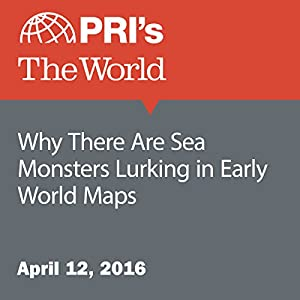 Why There Are Sea Monsters Lurking in Early World Maps