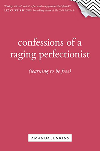 Amanda Vanity - Confessions of a Raging Perfectionist: Learning to Be Free