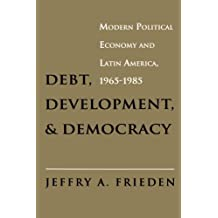 Debt, Development, and Democracy: Modern Political Economy and Latin America, 1965-1985