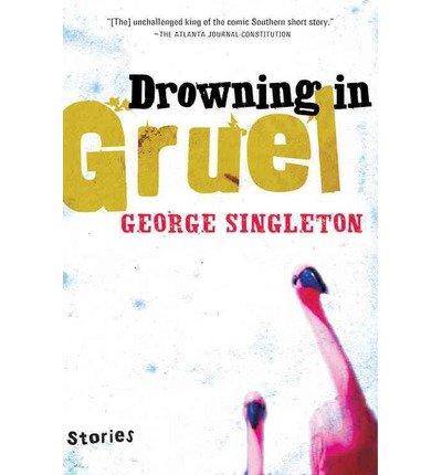Read Online [ Drowning in Gruel - Greenlight [ DROWNING IN GRUEL - GREENLIGHT BY Singleton, George ( Author ) Jun-05-2006[ DROWNING IN GRUEL - GREENLIGHT [ DROWNING IN GRUEL - GREENLIGHT BY SINGLETON, GEORGE ( AUTHOR ) JUN-05-2006 ] By Singleton, George ( Author )Jun-05-2006 Paperback pdf epub