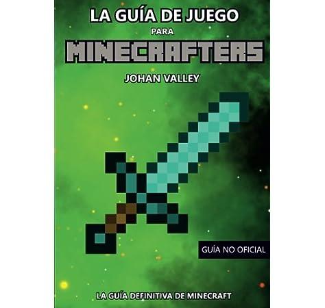 Guia de Juego para MINECRAFTERS: La Guía Definitiva de Minecraft: Amazon.es: Valley, Johan: Libros