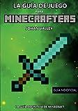 Guia de Juego para MINECRAFTERS: La Guía Definitiva de Minecraft