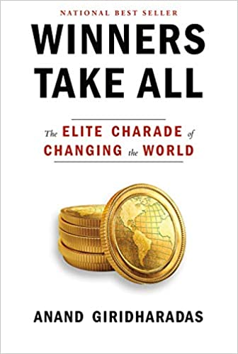 Book Cover: Winners Take All: The Elite Charade of Changing the World by Anand Giridharadas