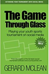 The Game Through Glass: Playing your youth sports tournament on social media Paperback
