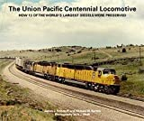 img - for Union Pacific Centennial Locomotive: How 13 of the World's Largest Diesels Were Preserved book / textbook / text book