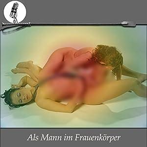 Als Mann im Frauenkörper. Eine Erotik Hypnose Hörbuch