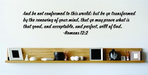 And Be Not Conformed To This World: But Be Ye Transformed By The Renewing Of Your Mind, That Ye May Prove What Is That Good, And Acceptable, And Perfect, Will Of God. - Romans 12:2 Inspirational Life Bible Quote God's Scripture Christ Church Vinyl Wall Decal Picture Art Image Living Room Bedroom Home Decor Peel & Stick Sticker Graphic Design Wall Decal - 22 Colors Available - Discounted Sales Item 22x22
