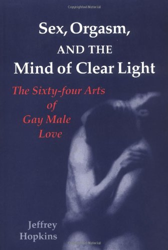 Sex, Orgasm, and the Mind of Clear Light: The Sixty-four Arts of Gay Male Love by North Atlantic Books
