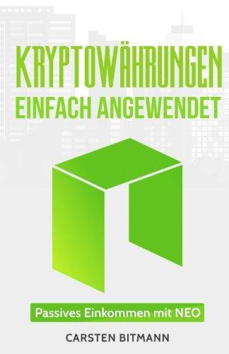 Kryptowährungen einfach angewendet 1: Passives Einkommen mit NEO Taschenbuch – 24. Januar 2018 Carsten Bitmann 1984172018 NON-CLASSIFIABLE
