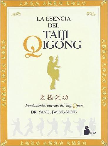 La esencia del taiji qigong: Jwing-Ming Yang, Yang Jwing ...