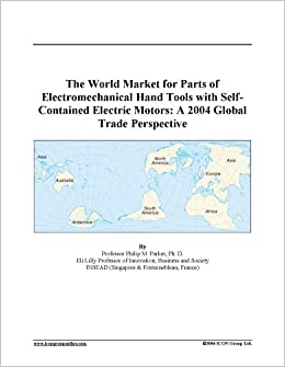 The World Market for Parts of Electromechanical Hand Tools with Self-Contained Electric Motors: A 2004 Global Trade Perspective