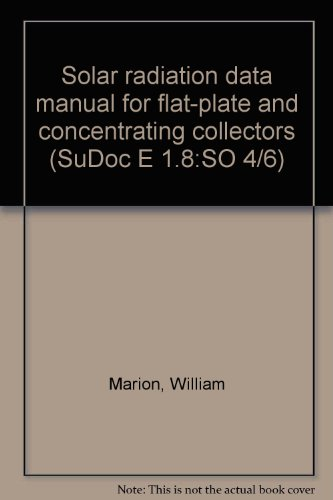 Solar radiation data manual for flat-plate and concentrating collectors (SuDoc E 1.8:SO 4/6)