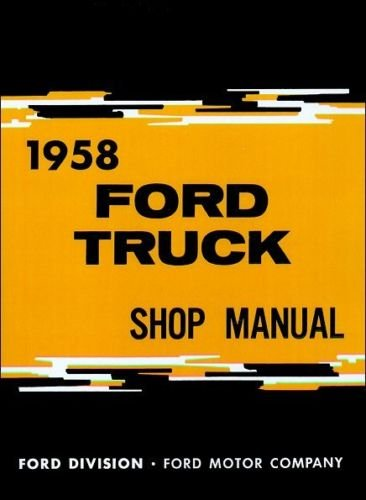 1958 FORD TRUCK & PICKUP FACTORY REPAIR SHOP & SERVICE MANUAL Includes F100, F250. F350, F-450, F550-F1100, B-series, P-Series, C-series, (Ford F-series Pickups Starter)
