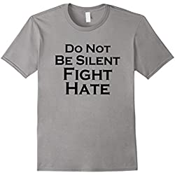 Men's Do Not Be Silent Fight Hate Anti-Trump Love T Shirt Large Slate