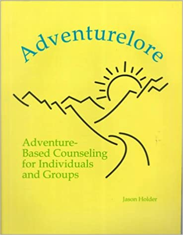 Adventurelore: Adventure-Based Counseling for Individuals and Groups 0th Edition