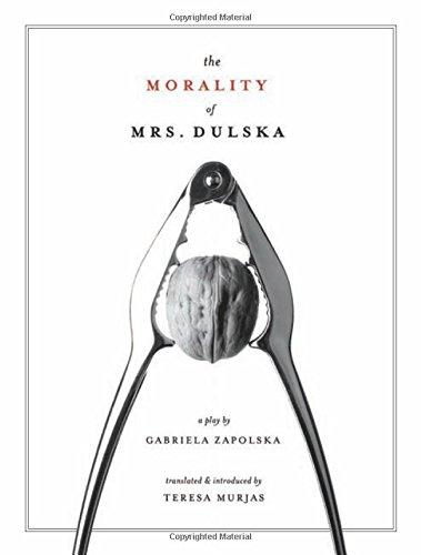 The Morality of Mrs. Dulska: A Play by Gabriela Zapolska (Playtext)