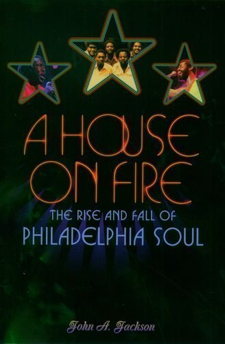 A House On Fire: The Rise And Fall Of Philadelphia Soul By Jackson, John A. (2004)