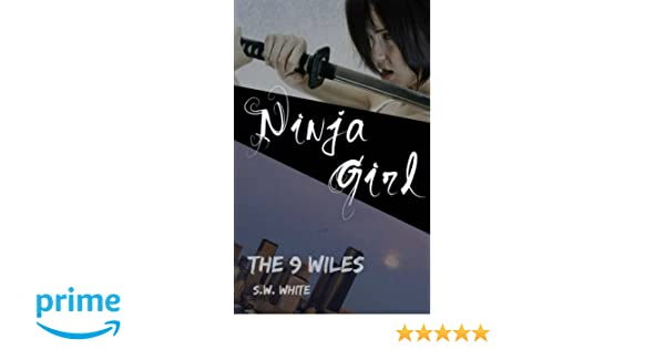 Ninja Girl: The Nine Wiles (Volume 1): S. W. White ...