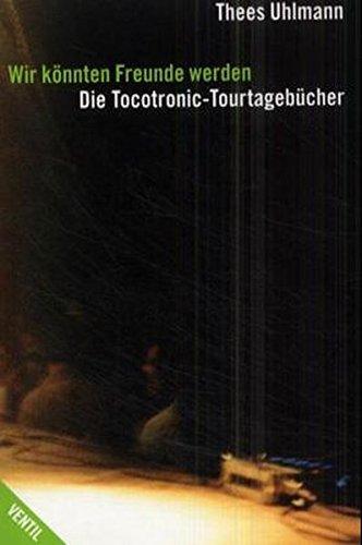 Wir könnten Freunde werden: Die Tocotronic-Tourtagebücher (Bibliothek der Popgeschichte)