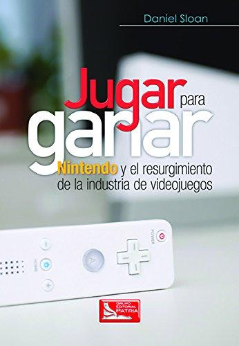 Jugar Para Ganar Nintendo Y El Resurgimiento De La Industria De Videojuegos Ebook D Sloan Pdf Stakmidmecar