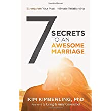 7 Secrets to an Awesome Marriage: Strengthen Your Most Intimate Relationship by Kim Kimberling PhD (2015-07-28)