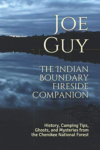 The Indian Boundary  Fireside Companion: History, Camping Tips, Ghosts and Mysteries from the Cherokee National Forest