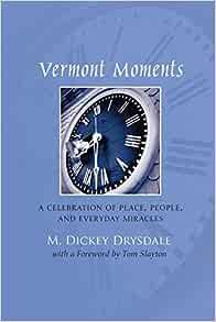 Amazon.com: Vermont Moments (9781517776008): Drysdale, M. Dickey, Slayton,  Tom: Books