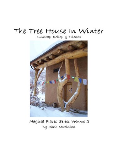 The Tree House in Winter; SunRay Kelley & Friends (Magical Places Series, Volume 2) pdf epub