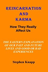 Reincarnation and Karma: How They Really Effect Us: The Eastern Explanation of Our Past and Future Lives And the Causes for Good or Bad Experiences Paperback