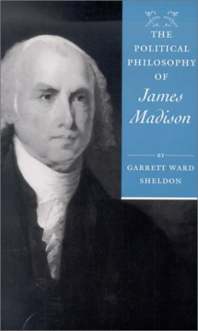 The Political Philosophy of James Madison (The Political Philosophy of the American Founders)