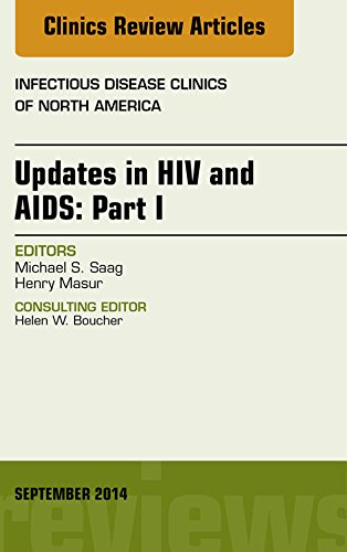 Download Updates in HIV and AIDS: Part I, An Issue of Infectious Disease Clinics, (The Clinics: Internal Medicine) Pdf