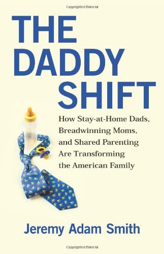 By Jeremy A. Smith The Daddy Shift: How Stay-at-Home Dads, Breadwinning Moms, and Shared Parenting Are Transforming the [Hardcover]