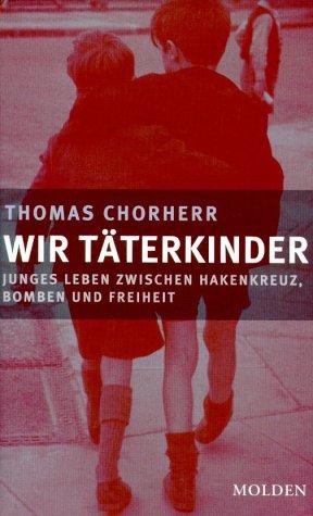 Wir Täterkinder. Junges Leben zwischen Hakenkreuz, Bomben und Freiheit