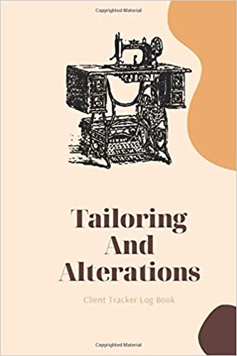 Tailoring And Alterations Client Tracker Log Book Customer Profile And Service Tracker Sewing Projects Planner For Seamstress Tailor Dressmaker And Fashion Designer Note Kawai 9781709938313 Amazon Com Books