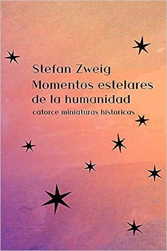 Momentos Estelares De La Humanidad Catorce Miniaturas Históricas Amazon Es Zweig Stefan Libros