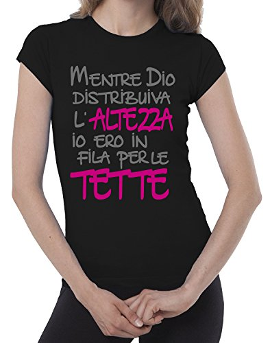 Fermento Italia T-shirt donna divertente MENTRE DIO DISTRIBUIVA L'ALTEZZA IO ERO IN FILA PER LE TETTE - maglietta umoristica 100% cotone JHK Nero