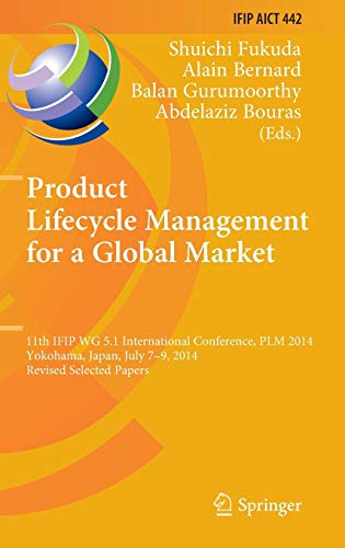 Product Lifecycle Management for a Global Market: 11th IFIP WG 5.1 International Conference, PLM 2014, Yokohama, Japan, July 7-9, 2014, Revised ... in Information and Communication Technology)