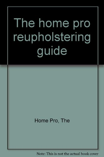 The home pro reupholstering guide