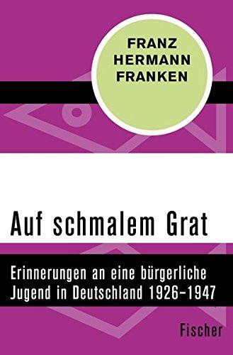 Auf schmalem Grat: Erinnerungen an eine bürgerliche Jugend in Deutschland 1926–1947