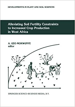 Book Alleviating Soil Fertility Constraints to Increased Crop Production in West Africa (Developments in Plant and Soil Sciences) (1991-09-30)