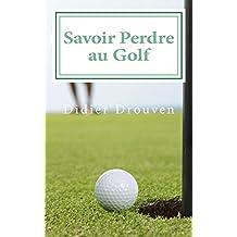 Savoir Perdre au Golf: pour savoir gagner (French Edition)